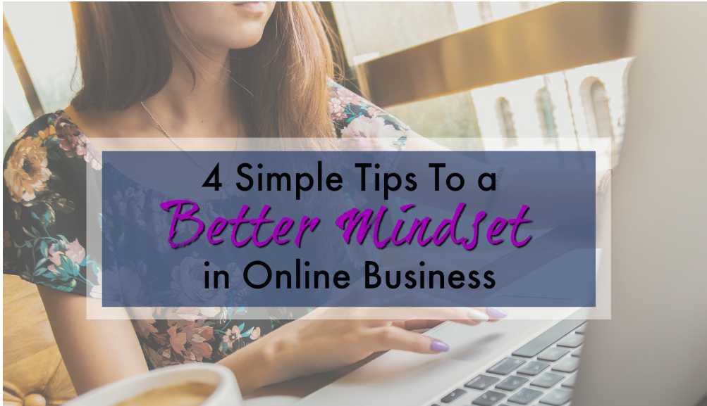 4 Simple Tips to a Better Mindset in Online Business