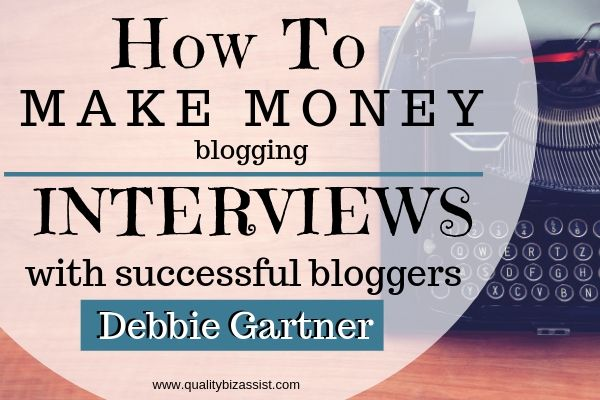 How to Make Money Blogging with Debbie Gartner